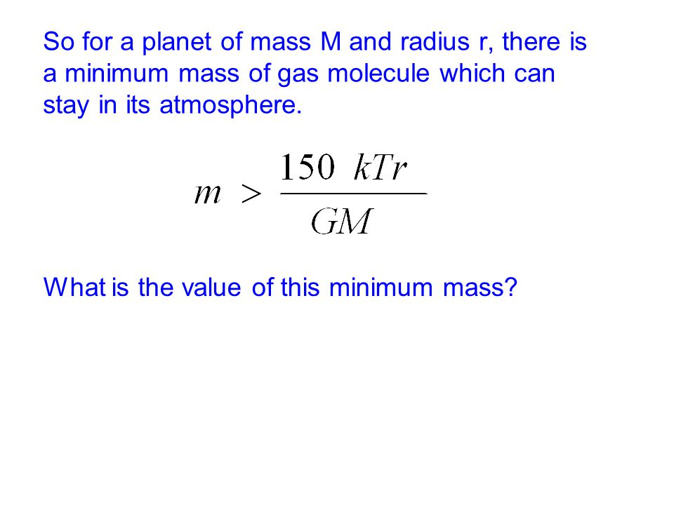 So for a planet of mass M and radius r, there is a minimum mass of gas molecule which can stay in its atmosphere.