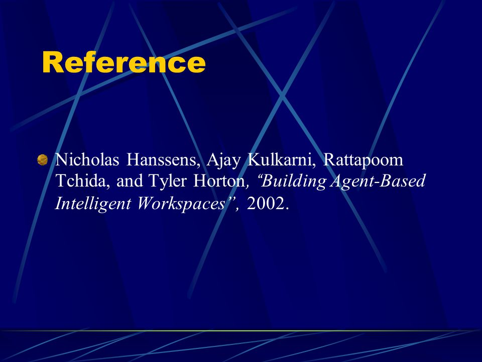 Reference Nicholas Hanssens, Ajay Kulkarni, Rattapoom Tchida, and Tyler Horton, Building Agent-Based Intelligent Workspaces , 2002.