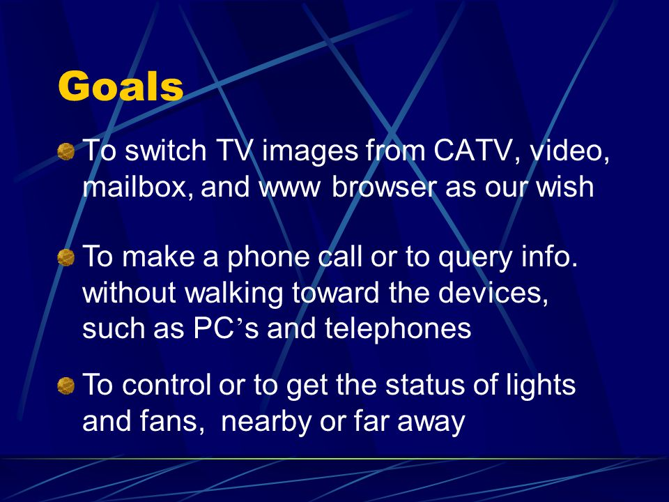 Goals To switch TV images from CATV, video, mailbox, and www browser as our wish To make a phone call or to query info.