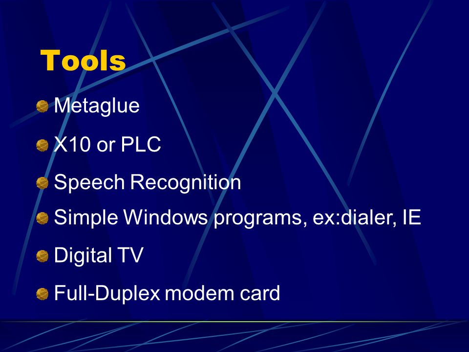 Tools Metaglue X10 or PLC Speech Recognition Simple Windows programs, ex:dialer, IE Digital TV Full-Duplex modem card