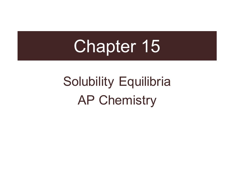 Chapter 15 Solubility Equilibria AP Chemistry