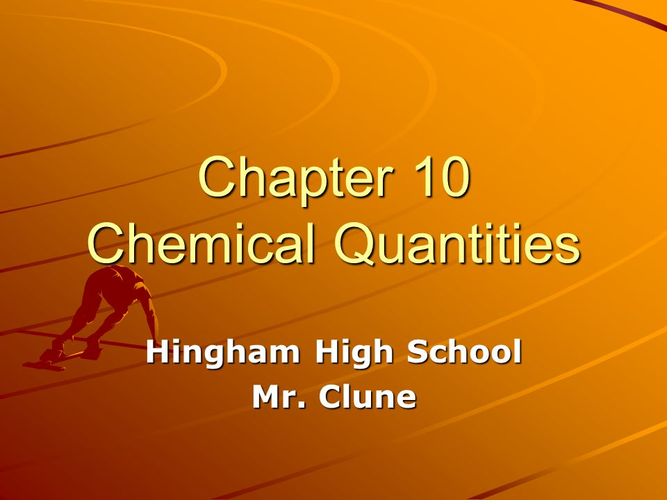 Chapter 10 Chemical Quantities Hingham High School Mr. Clune