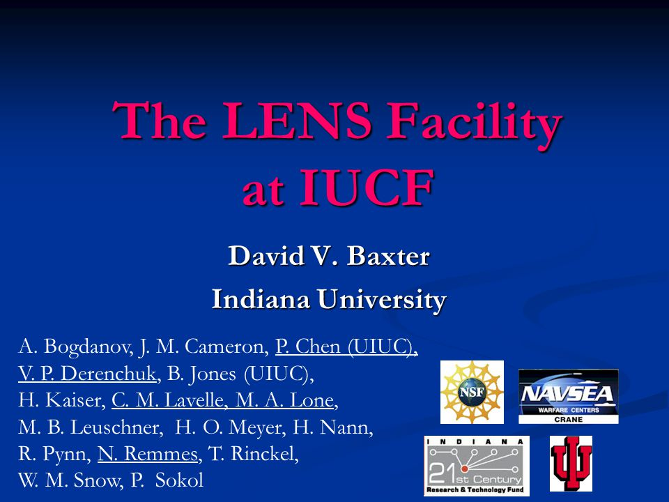 The LENS Facility at IUCF David V. Baxter Indiana University A. Bogdanov, J. M. Cameron, P. Chen (UIUC), V. P. Derenchuk, B. Jones (UIUC), H. Kaiser,