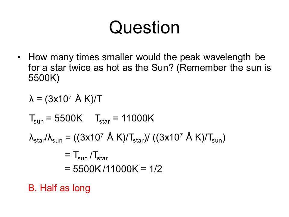 Question How many times smaller would the peak wavelength be for a star twice as hot as the Sun.