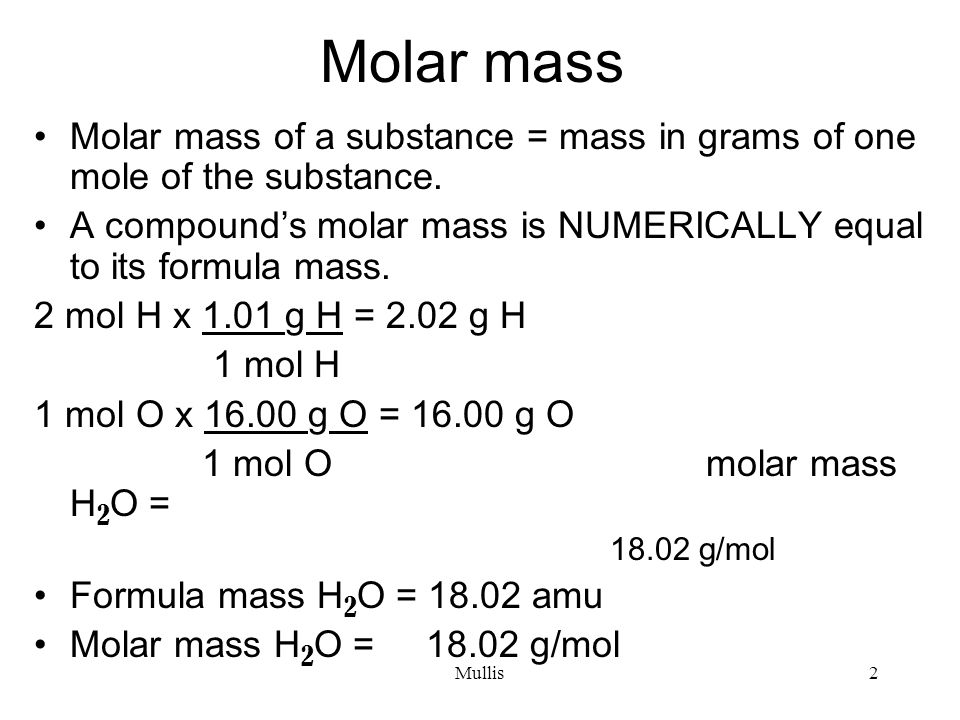 Mullis2 Molar mass Molar mass of a substance = mass in grams of one mole of the substance.