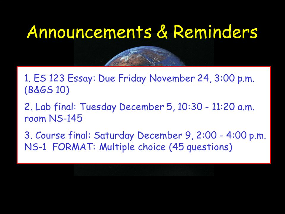Announcements & Reminders 1. ES 123 Essay: Due Friday November 24, 3:00 p.m.