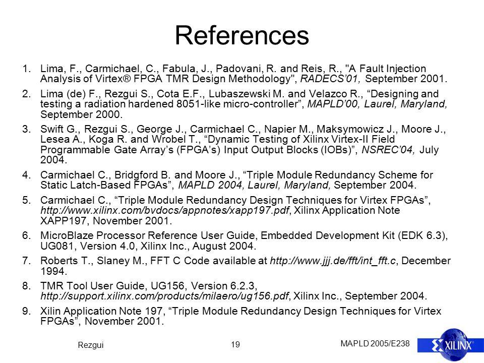 MAPLD 2005/E238 Rezgui 19 References 1.Lima, F., Carmichael, C., Fabula, J., Padovani, R.