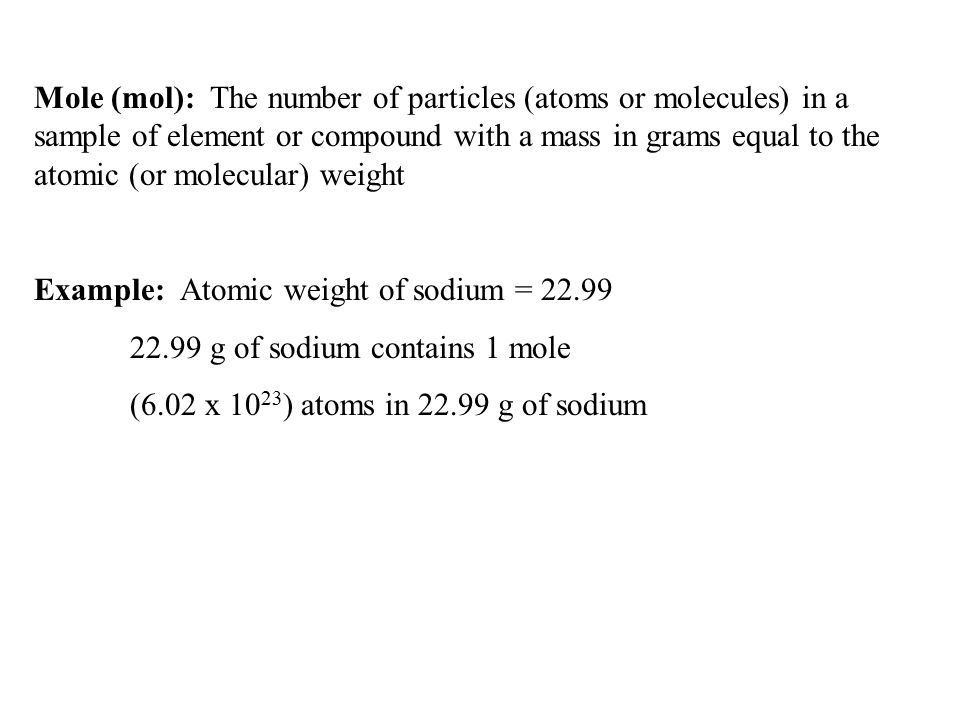 Mole (mol): The number of particles (atoms or molecules) in a sample of element or compound with a mass in grams equal to the atomic (or molecular) we