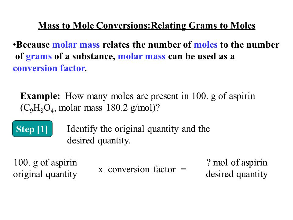 Mass to Mole Conversions:Relating Grams to Moles Because molar mass relates the number of moles to the number of grams of a substance, molar mass can
