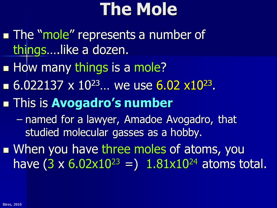 Bires, 2010 Mole-Atoms Conversions Mole = 6.02x10 23 things, how many atoms are in: Mole = 6.02x10 23 things, how many atoms are in: 3.0 moles of silver, Ag.