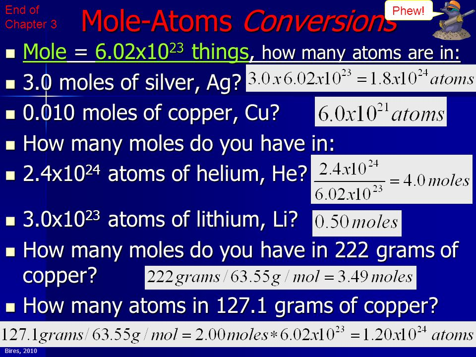 Bires, 2010 Mole-Atoms Conversions Mole = 6.02x10 23 things, how many atoms are in: Mole = 6.02x10 23 things, how many atoms are in: 3.0 moles of silv