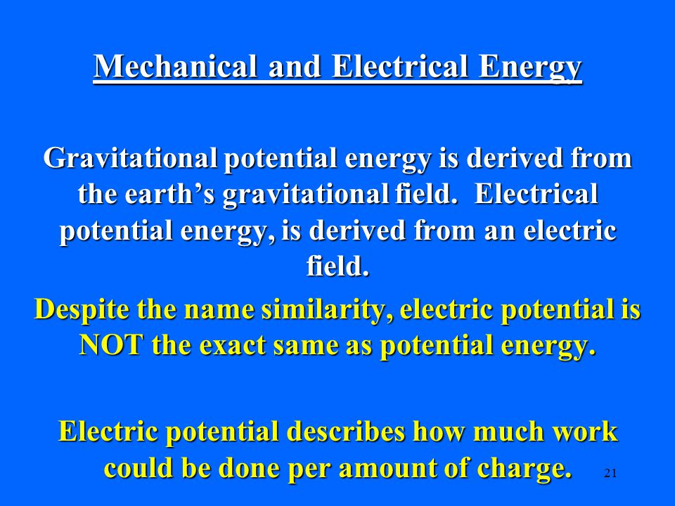 21 Mechanical and Electrical Energy Gravitational potential energy is derived from the earth's gravitational field.
