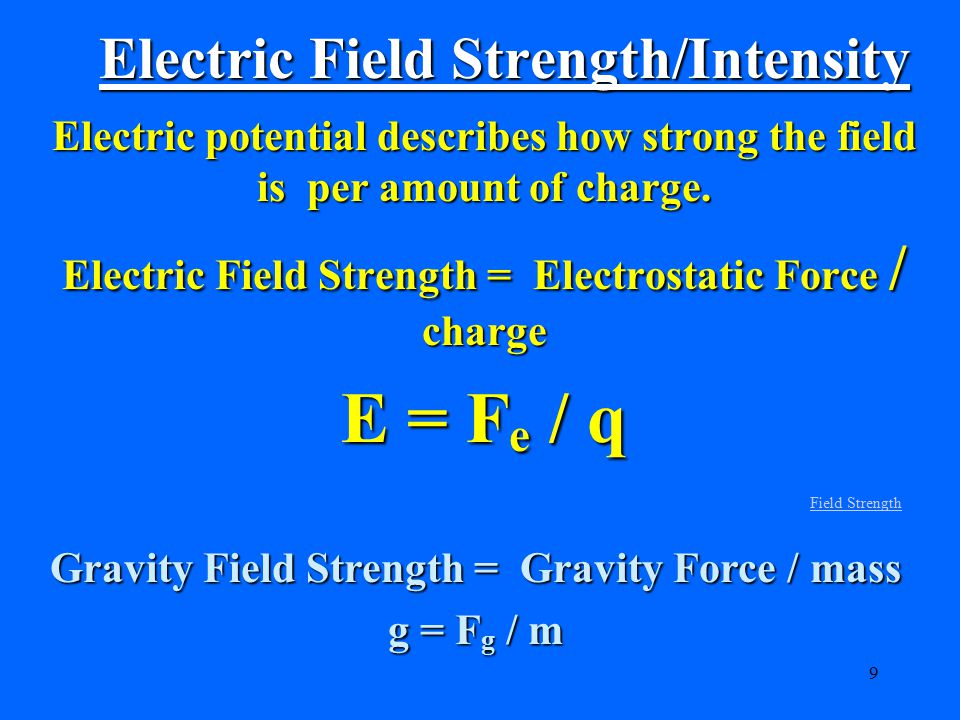9 Electric Field Strength/Intensity Electric potential describes how strong the field is per amount of charge.