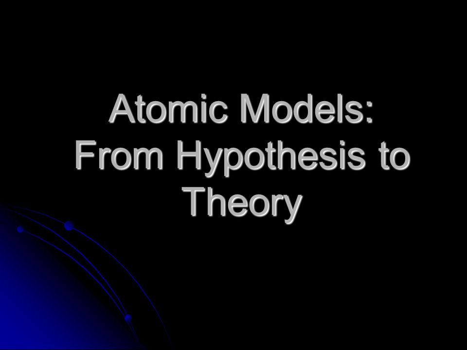 Atomic Models: From Hypothesis to Theory