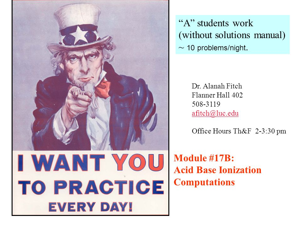 """""""A"""" students work (without solutions manual) ~ 10 problems/night. Dr. Alanah Fitch Flanner Hall 402 508-3119 afitch@luc.edu Office Hours Th&F 2-3:30 p"""