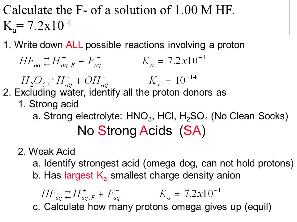 1.Write down ALL possible reactions involving a proton 2.Excluding water, identify all the proton donors as 1.Strong acid a. Strong electrolyte: HNO 3