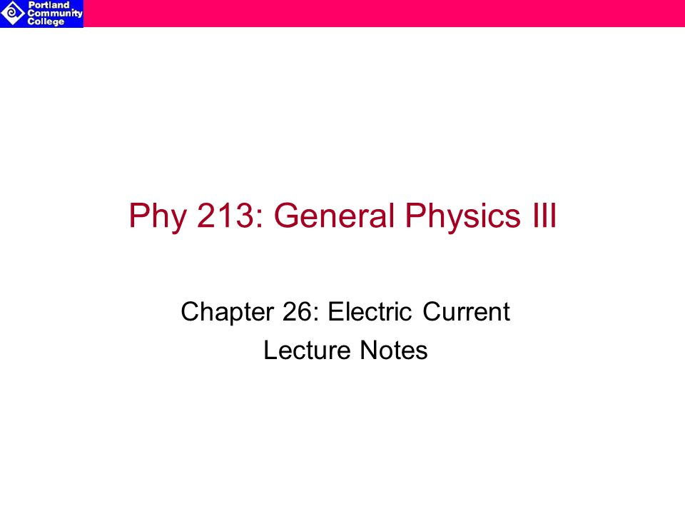 Phy 213: General Physics III Chapter 26: Electric Current Lecture Notes