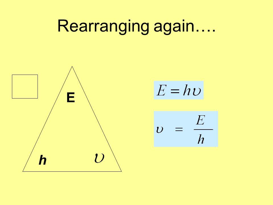 Rearranging again…. E h
