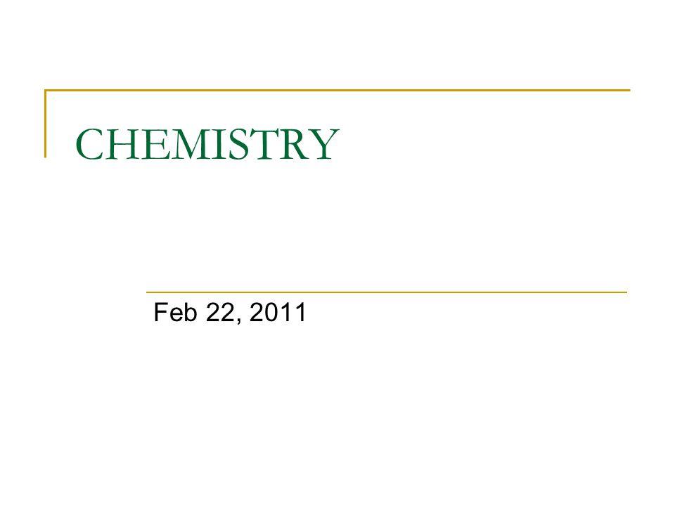 CHEMISTRY Feb 22, 2011