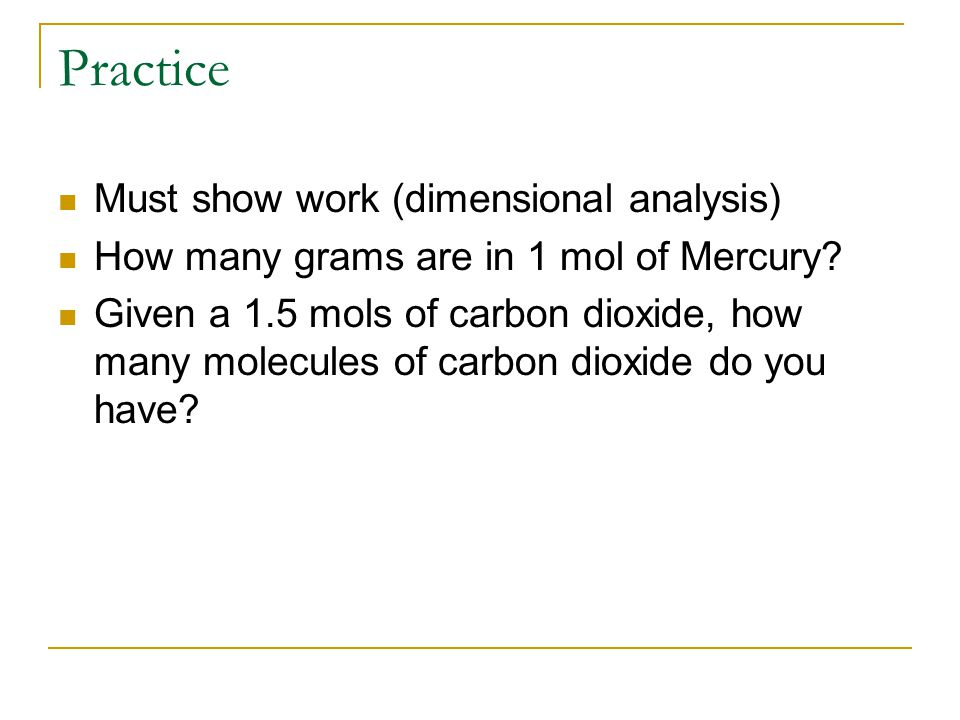 Practice Must show work (dimensional analysis) How many grams are in 1 mol of Mercury.