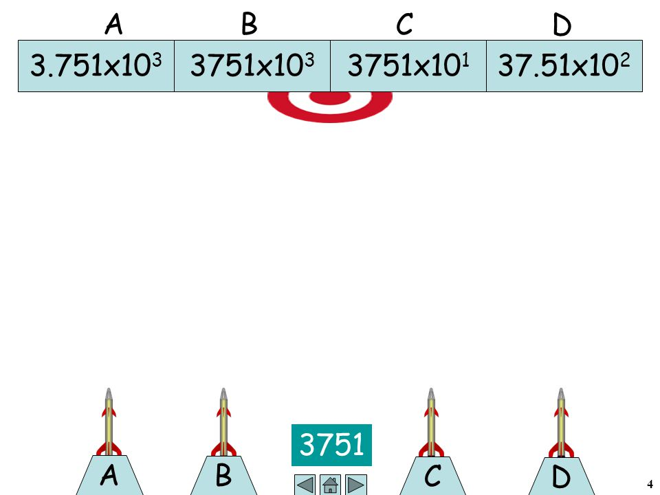 4 B 3751 A C D 3.751x10 3 3751x10 3 3751x10 1 37.51x10 2 A B C D