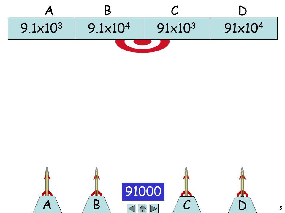 5 B 91000 A C D 9.1x10 3 9.1x10 4 91x10 3 91x10 4 A B C D