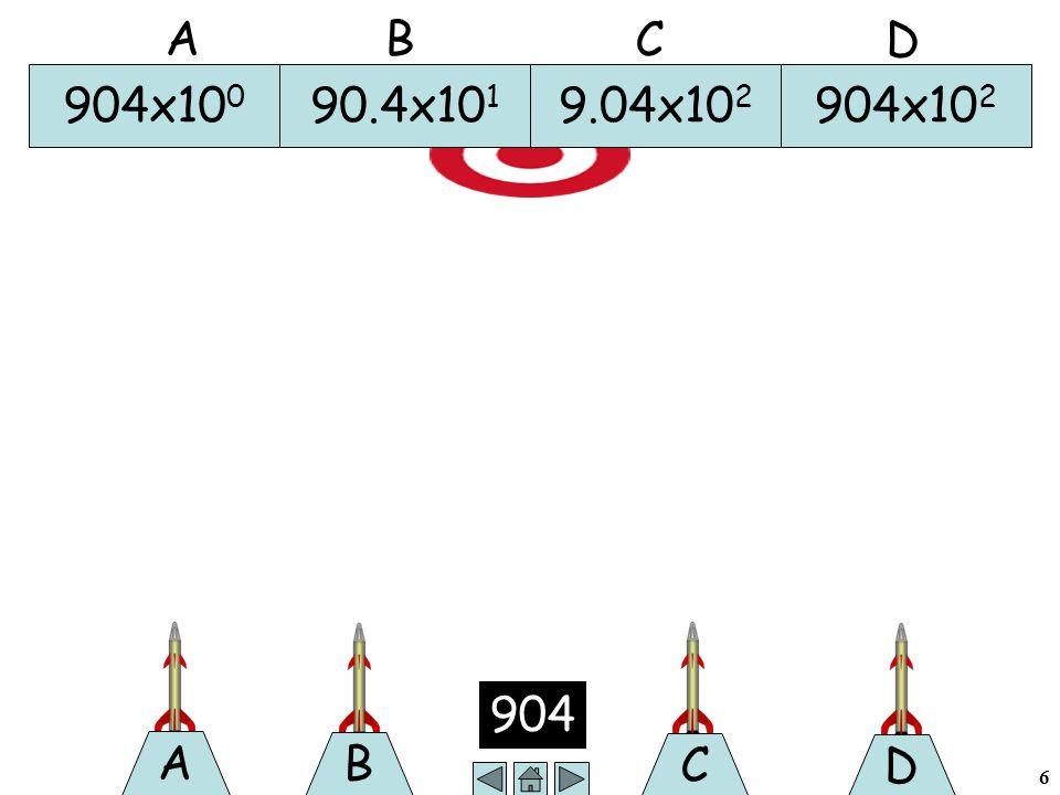 6 B 904 A C D 904x10 0 90.4x10 1 9.04x10 2 904x10 2 A B C D