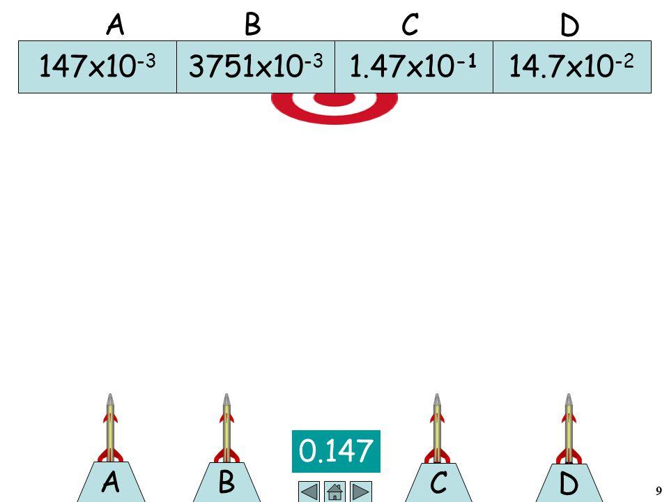 9 B 0.147 A C D 147x10 -3 3751x10 -3 1.47x10 -1 14.7x10 -2 A B C D