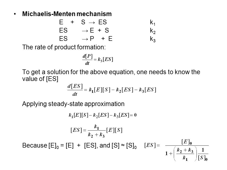 Michaelis-Menten equation can be obtained by plug the value of [ES] into the rate law of P: Michaelis-Menten constant: K M can also be expressed as [E][S]/[ES].