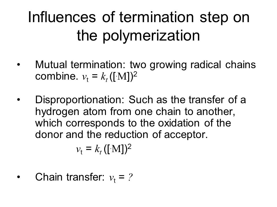 the net rate of change of radical concentration is calculated as Using steady-state approximation (the rate of production of radicals equals the termination rate) The rate of polymerization v p = k p [.