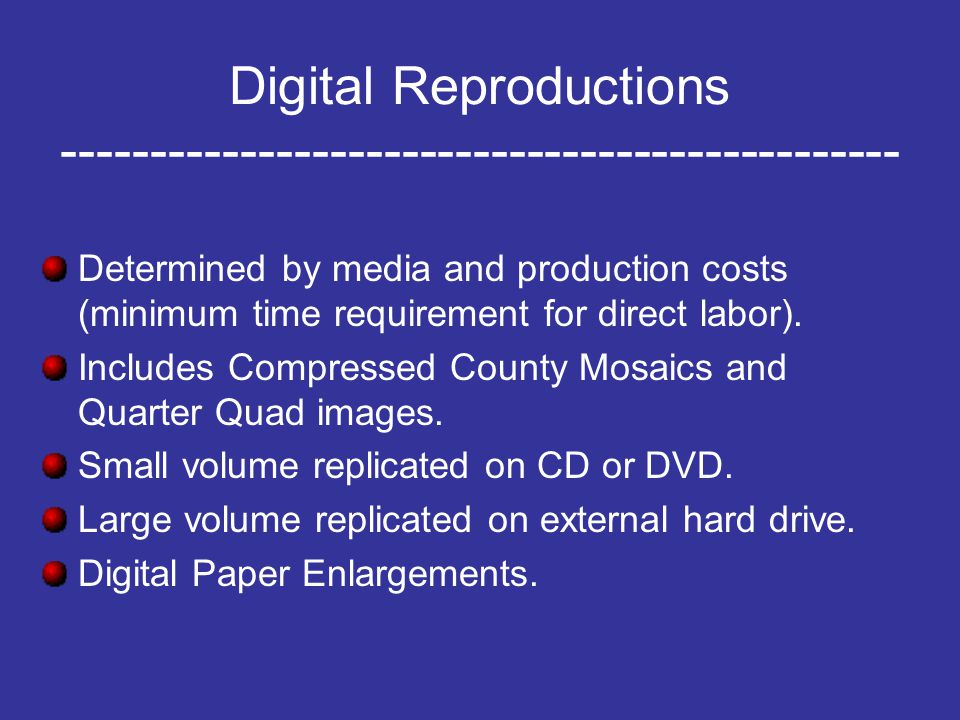 Digital Reproductions ----------------------------------------------- Determined by media and production costs (minimum time requirement for direct labor).
