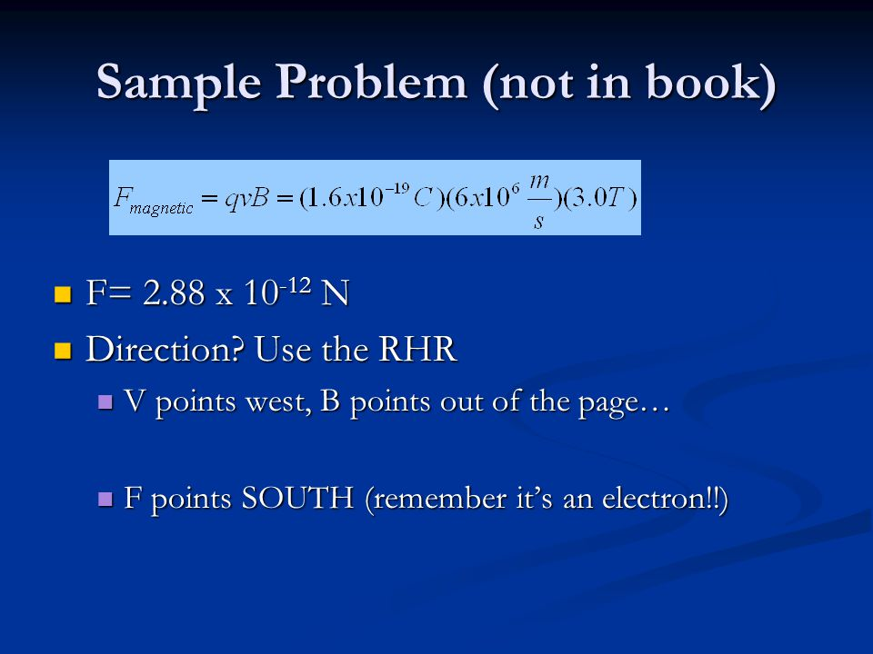 Sample Problem (not in book) F= 2.88 x 10 -12 N F= 2.88 x 10 -12 N Direction.