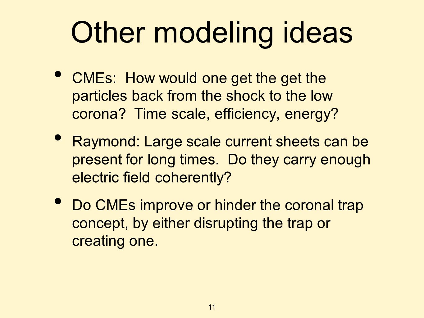 11 Other modeling ideas CMEs: How would one get the get the particles back from the shock to the low corona.
