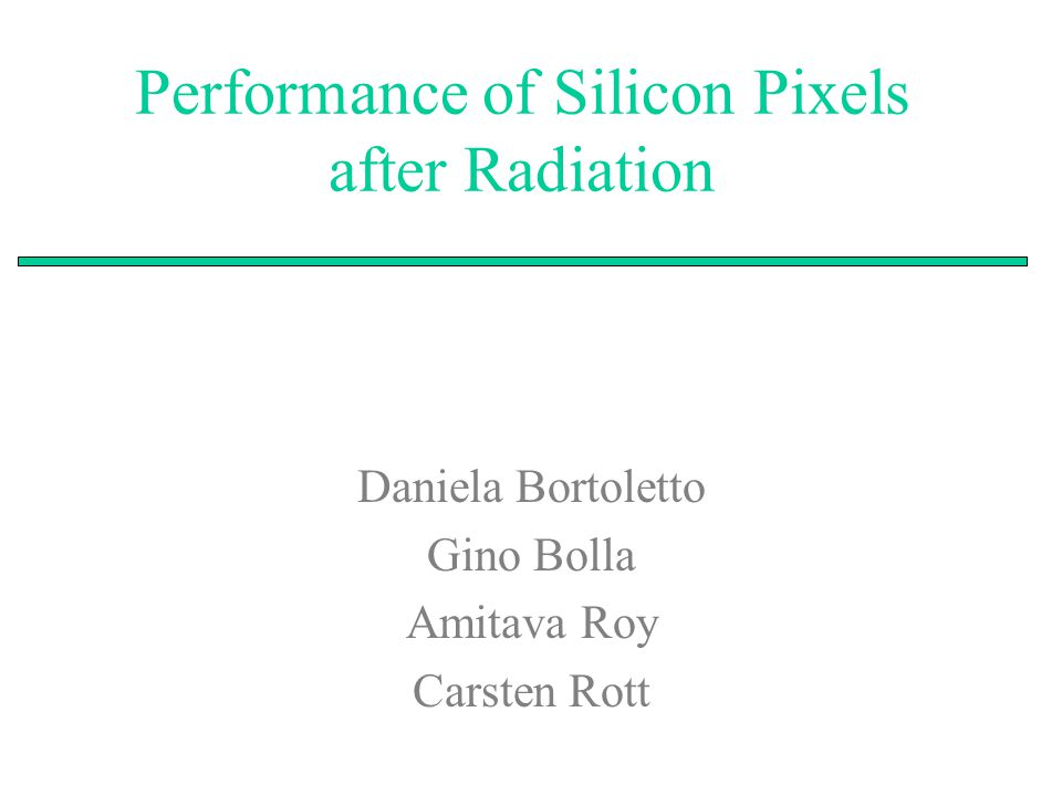 Performance of Silicon Pixels after Radiation Daniela Bortoletto Gino Bolla Amitava Roy Carsten Rott