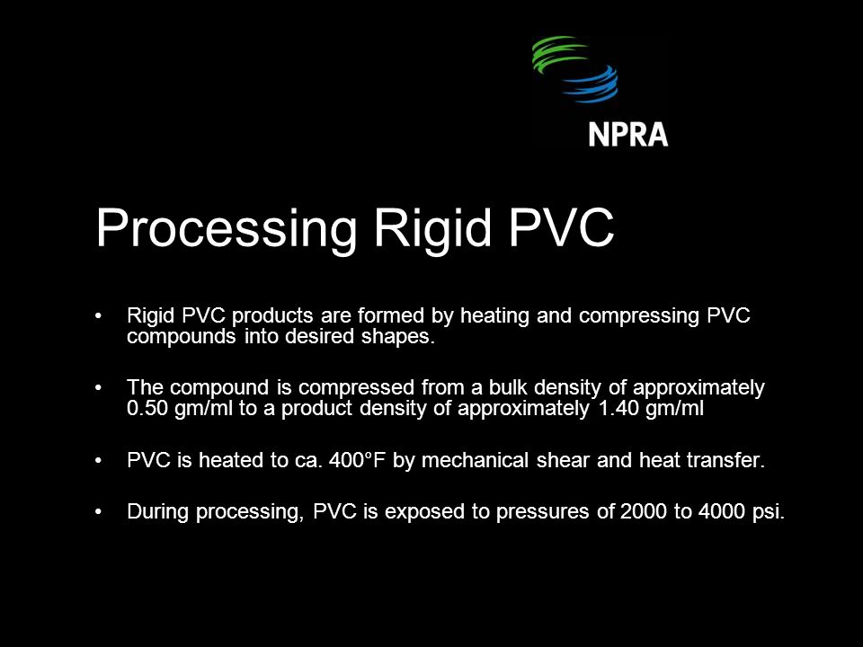 Processing Rigid PVC Rigid PVC products are formed by heating and compressing PVC compounds into desired shapes.