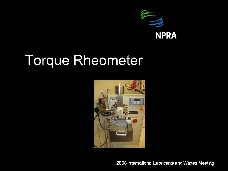 Torque Rheometer 2008 International Lubricants and Waxes Meeting