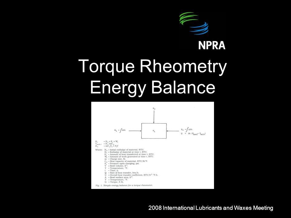 Torque Rheometry Energy Balance 2008 International Lubricants and Waxes Meeting