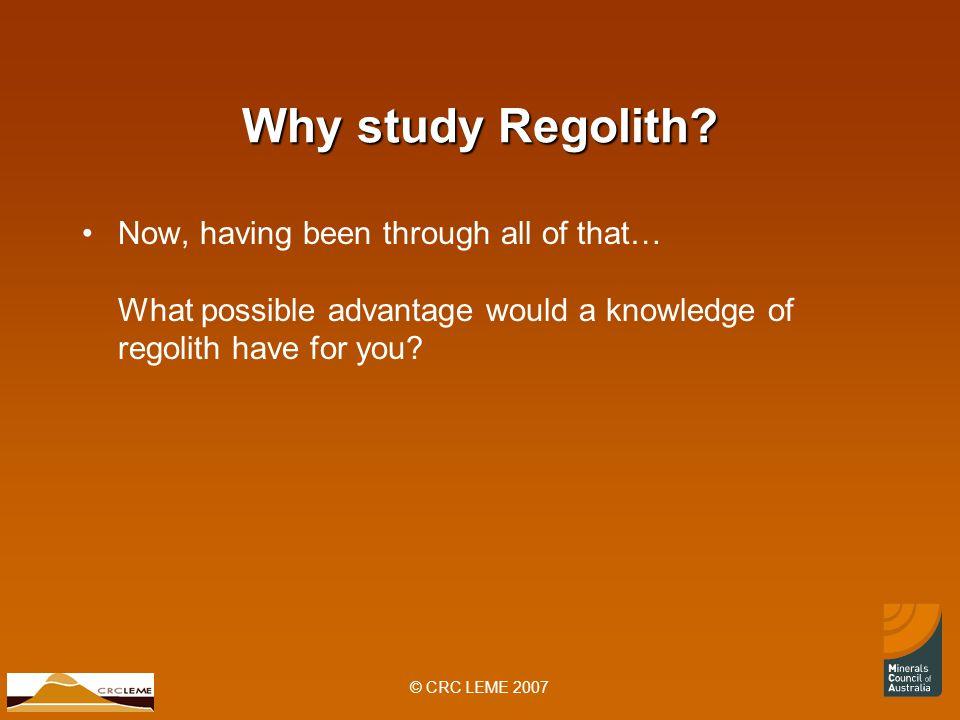 © CRC LEME 2007 Why study Regolith.
