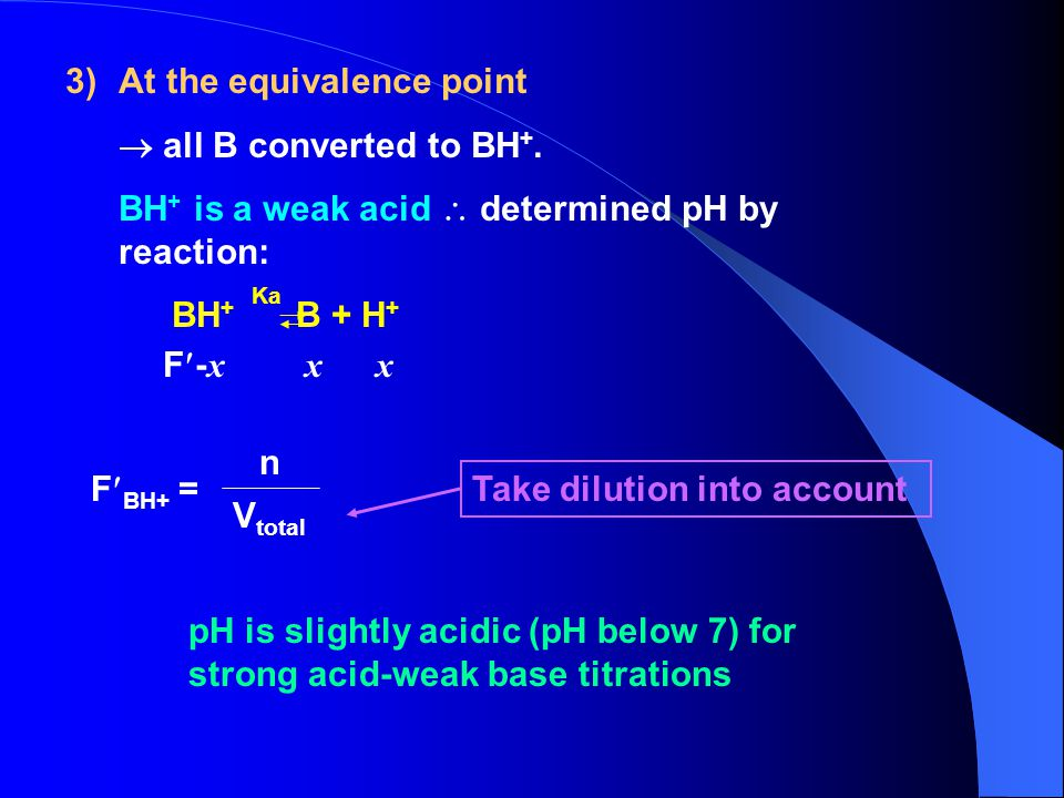 3)At the equivalence point  all B converted to BH +.