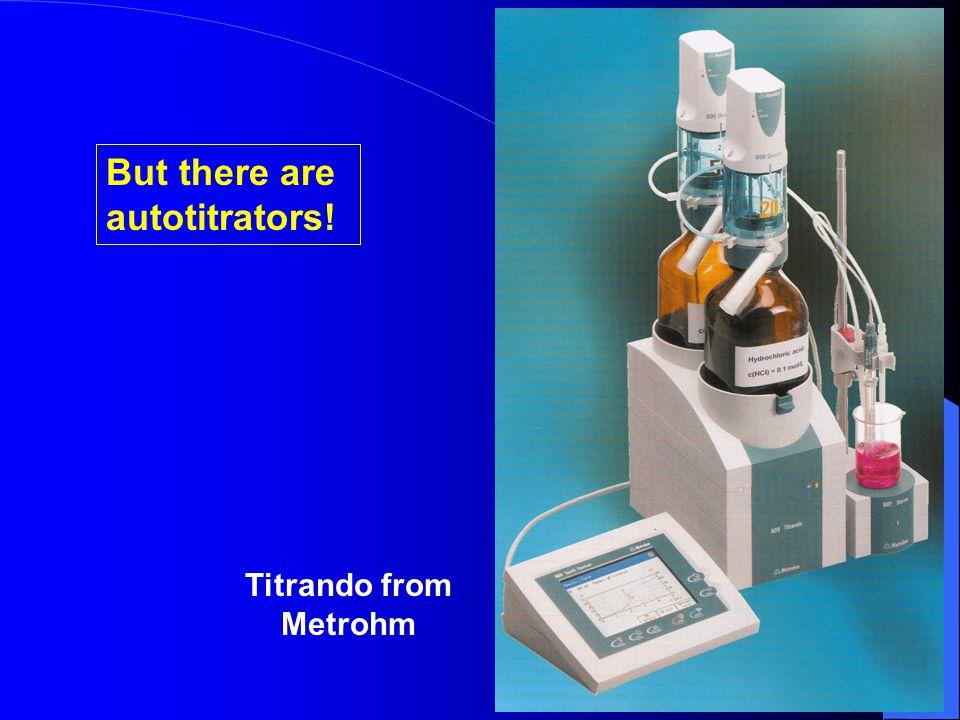 But there are autotitrators! Titrando from Metrohm