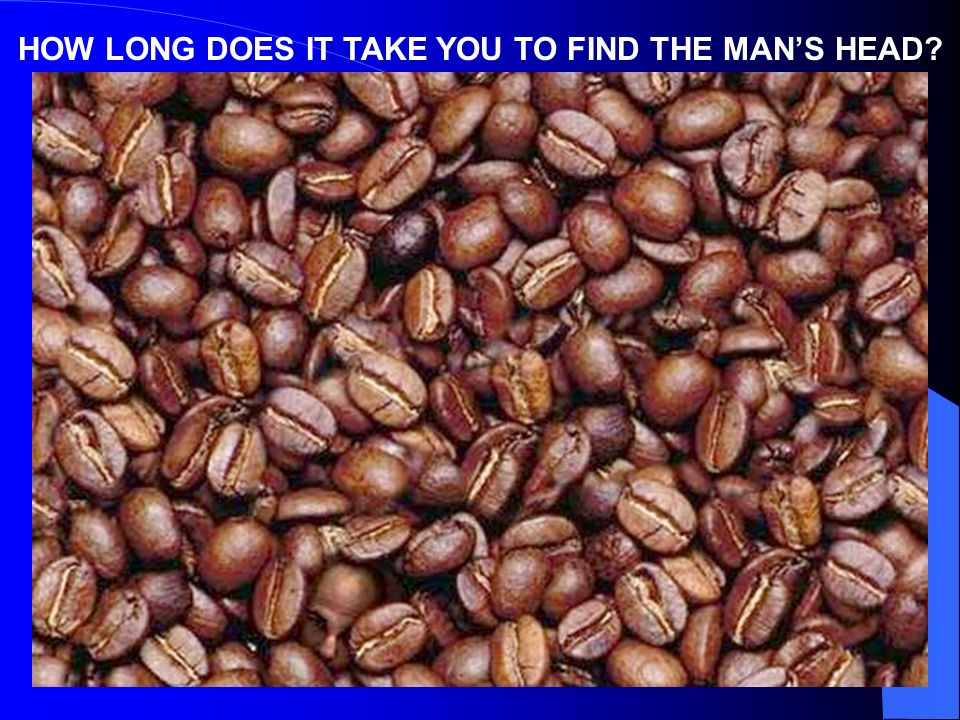 HOW LONG DOES IT TAKE YOU TO FIND THE MAN'S HEAD?