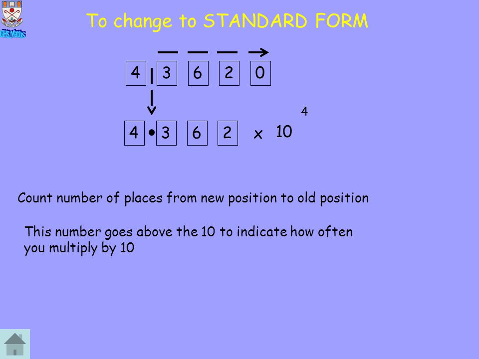 To change to STANDARD FORM x 10 43620 4362 1 Count number of places from new position to old position 2 3 4 This number goes above the 10 to indicate