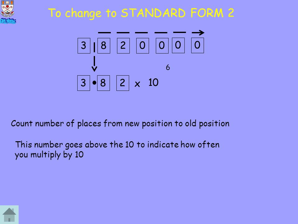 To change to STANDARD FORM 2 x 10 38200 382 1 Count number of places from new position to old position 2 3 4 This number goes above the 10 to indicate
