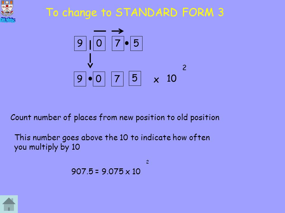 To change to STANDARD FORM 3 x 10 9075 907 1 Count number of places from new position to old position 2 This number goes above the 10 to indicate how