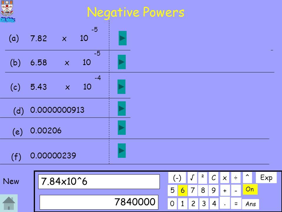Negative Powers 01234 56789 7.84x10^6 C. ÷x 7840000 + On ² - Ans = √ (-) ^Exp 7.82 x10 -5 (a) 0.0000782 6.58 x10 -5 (b) 0.0000658 5.43 x10 -4 (c) 0.00
