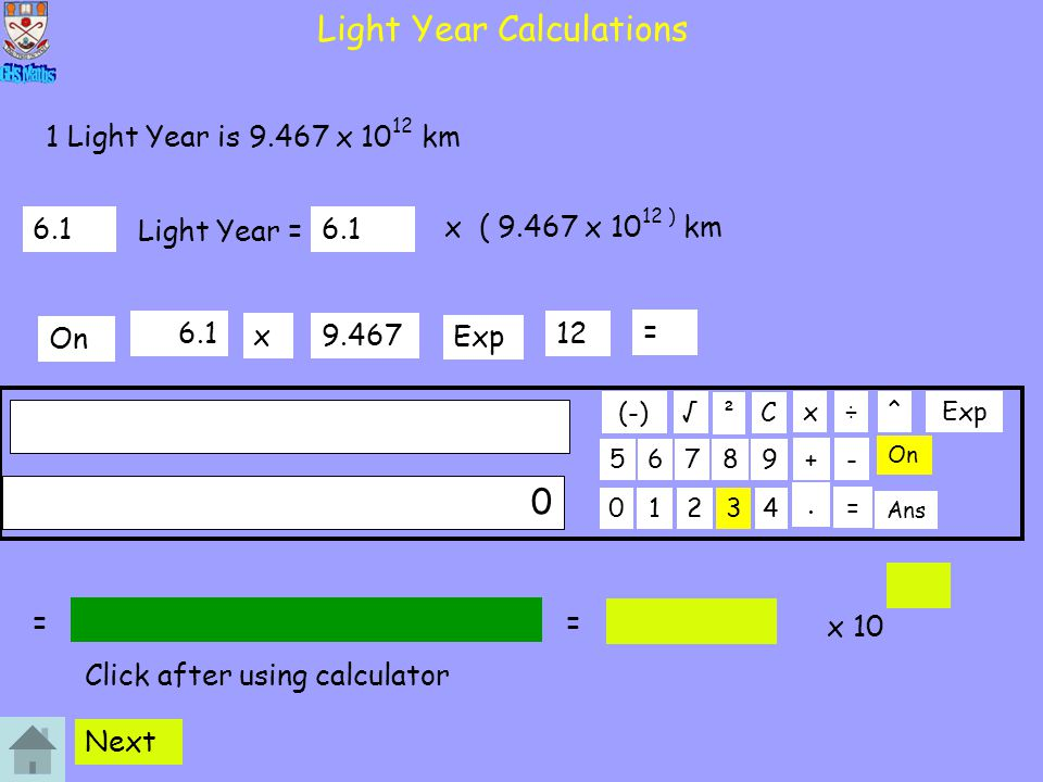 Light Year Calculations 01234 56789 C. ÷x 0 + On ² - Ans = √ (-) ^Exp 1 Light Year is 9.467 x 10 12 km Light Year = 6.1 x9.467 Exp 12 = On Next 6.1 x