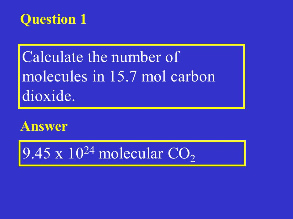 Question 1 Calculate the number of molecules in 15.7 mol carbon dioxide.
