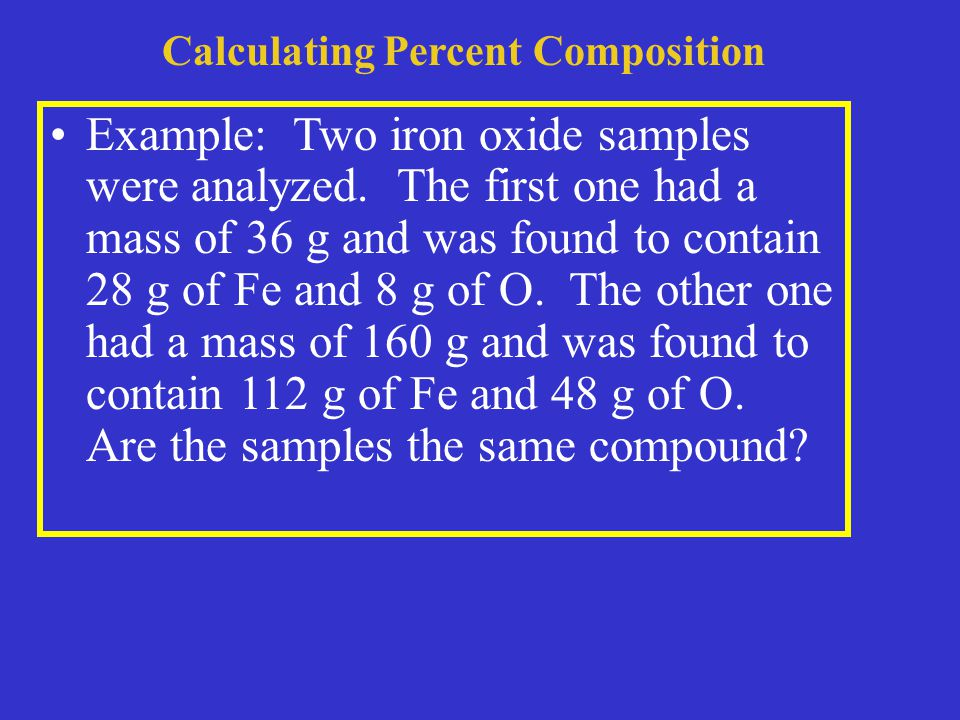 Calculating Percent Composition Example: Two iron oxide samples were analyzed.