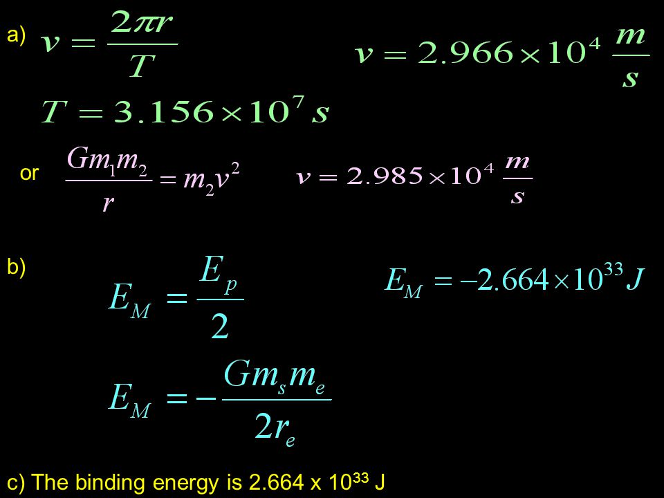 a) or b) c) The binding energy is 2.664 x 10 33 J