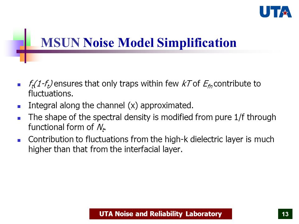 UTA Noise and Reliability Laboratory 13 MSUN Noise Model Simplification f t (1-f t ) ensures that only traps within few kT of E fn contribute to fluctuations.